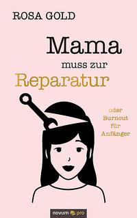 Buchcover Mama muss zur Reparatur von Rosa Gold